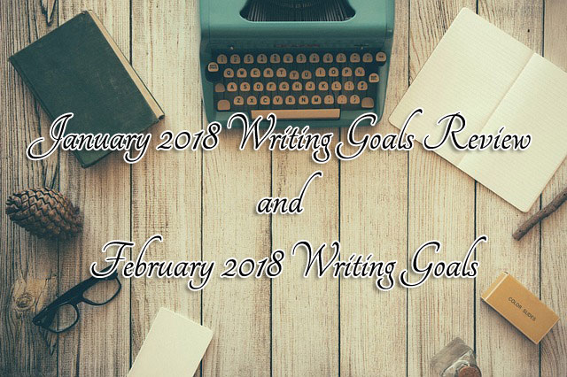 January 2018 Writing Goals Review and February 2018 Writing Goals