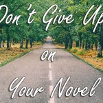 Don't Give Up on Your Novel