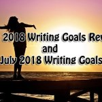 June 2018 Writing Goals Review and July 2018 Writing Goals