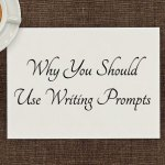 Why You Should Use Writing Prompts