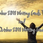 September 2018 Writing Goals Review and October 2018 Writing Goals