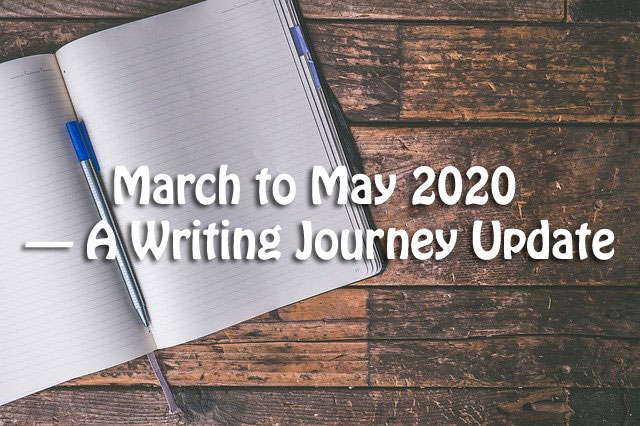 March to May 2020 — A Writing Journey Update