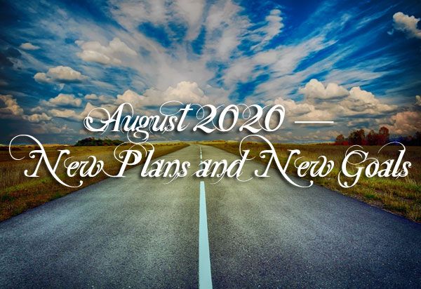 August 2020 — New Plans and New Goals