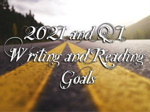 2021 and Q1 Writing and Reading Goals
