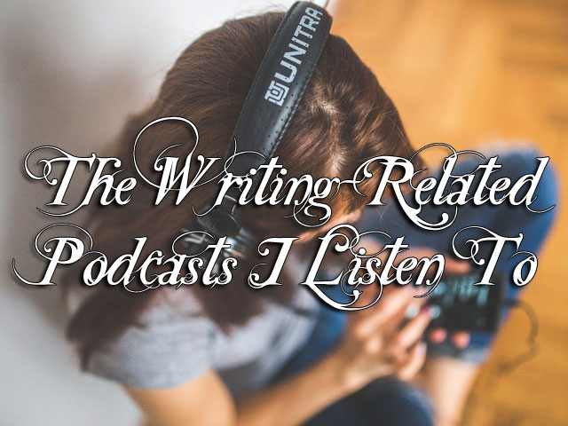 The Writing-Related Podcasts I Listen To