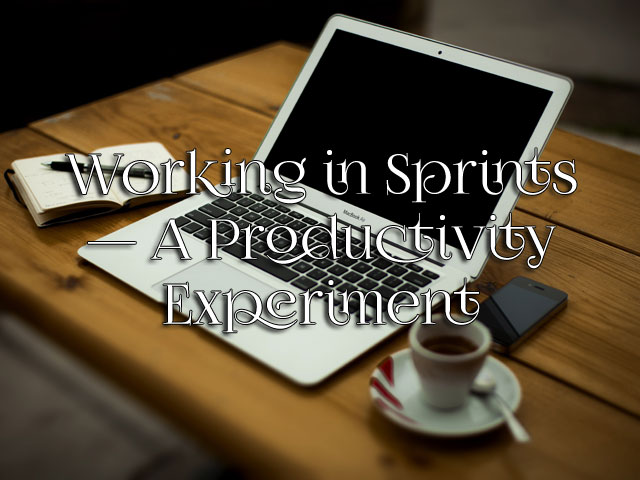 Working in Sprints — A Productivity Experiment