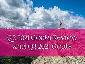 Q2 2021 Goals Review and Q3 2021 Goals