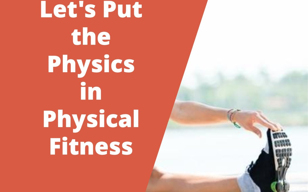 Let's Put the Physics in Physical Fitness