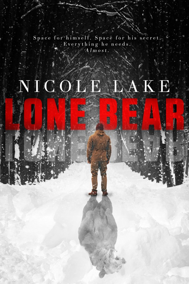 """Lone Bear cover: A man bundled for cold weather stares into a wintry forest. Behind him, his shadow forms the image of a bear. Above the man's head is the book cover, """"Lone Bear"""", the author's name, Nicole Lake, and the tag line """"Space for himself. Space for his secret. Everything he needs. Almost."""""""