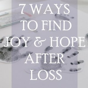 7 Ways to Find JOY and HOPE After Infant Loss