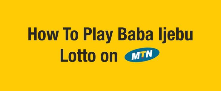 Play Baba Ijebu Lotto on MTN Line