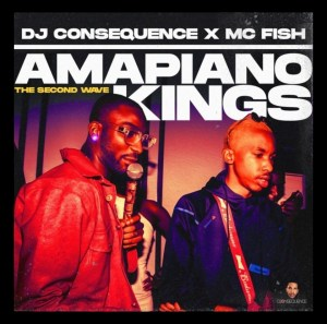 DJ Consequence - Amapiano Kings (The Second Wave)