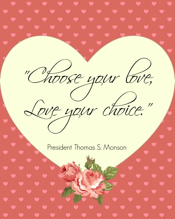 """Choose your love, love your choice."" - President Thomas S. Monson #LDS"