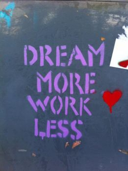dream more work less