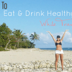 How to Eat & Drink Healthy while Traveling