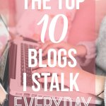 My Top 10 Blogs to Stalk Everyday