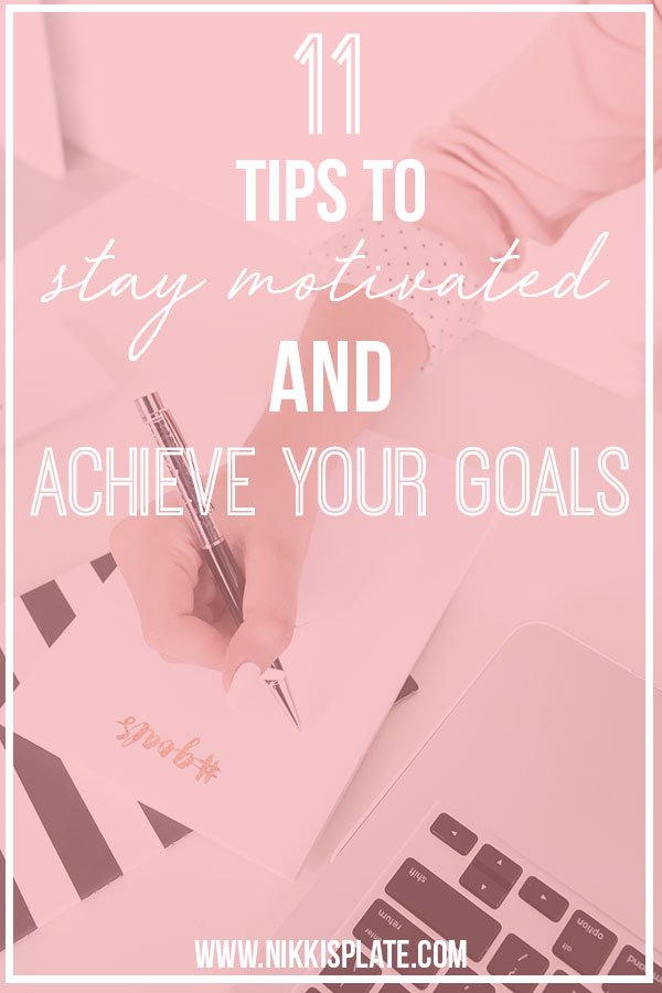 New Years resolutions starting to get harder and harder to achieve? Feeling unmotivated, not wanting to continue? Here are 11 tips to keep you motivated and achieve your ultimate goals! #newyears #goals #newyearsresolutions #staymotivated #achievegoals || Nikki's Plate