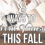 8 Ways to Treat Yourself This Fall