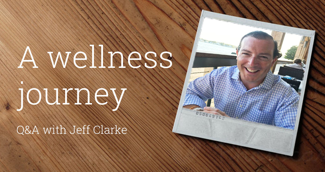 Q&A with Jeff Clarke: His Wellness Journey