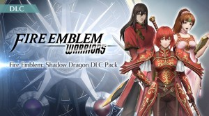Fire Emblem Warriors Shadow Dragon DLC Pack Now Available - Or Is It?