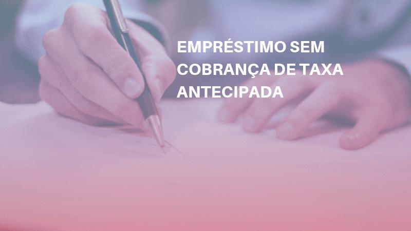 EMPRÉSTIMO SEM COBRANÇA DE TAXA ANTECIPADA