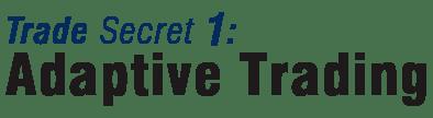Trade Secret: 1 Adaptive Trading