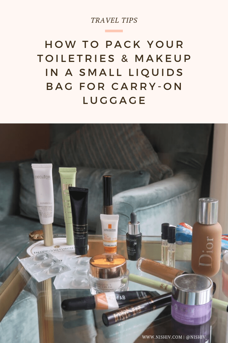 #TRAVELTIPS #TRAVEL How To Pack All Your Toiletries And Makeup In A Small Liquids Bag When Travelling With Carry-On Luggage Only, small clear liquids bag for makeup, nishi v, www.nishiv.com