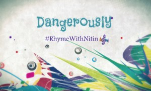 """Dangerously"" - #RhymeWithNitin"