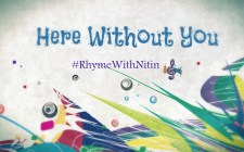 """Here Without You"" - Rhyme With Nitin"