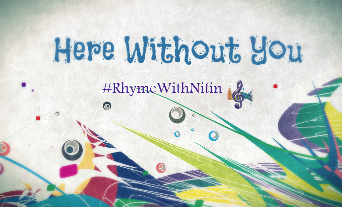 """""""Here Without You"""" - Rhyme With Nitin"""