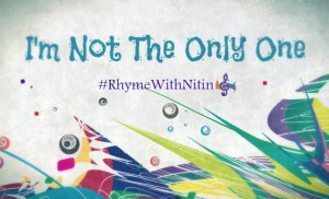 """I'm Not The Only One"" - RhymeWithNitin"