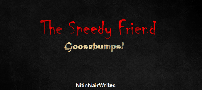 """The Speedy Friend"" by Nitin Chandran Nair"