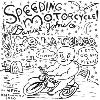 "Daniel Johnston's cover art for his vinyl single release of ""Speeding Motorcycle,"" featuring backing by Yo La Tengo."