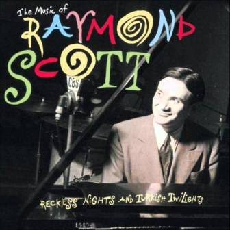 "The cover of the Raymond Scott compilation, ""Reckless Nights and Turkish Twilights."""