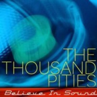 "The cover of The Thousand Pities' 2011 album, ""Believe in Sound."""