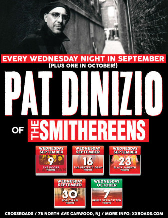 Pat DiNizio's series of tribute shows at The Crossroads in Garwood continues through Oct. 7.