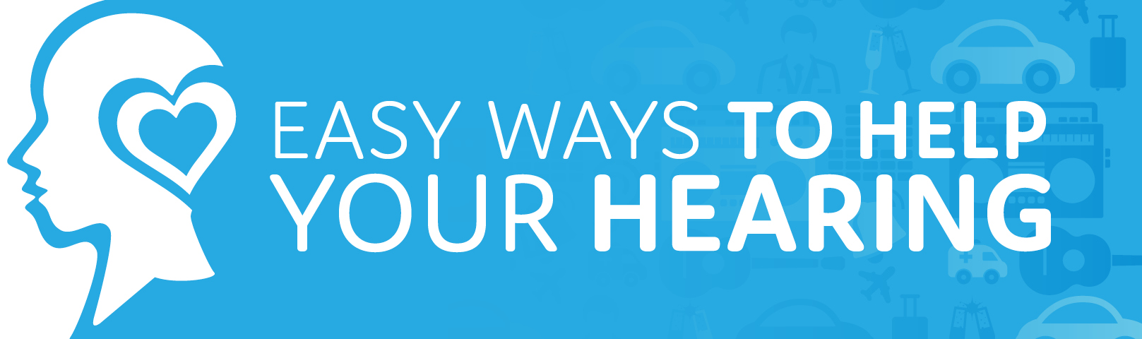 Easy Ways to Help Your Hearing