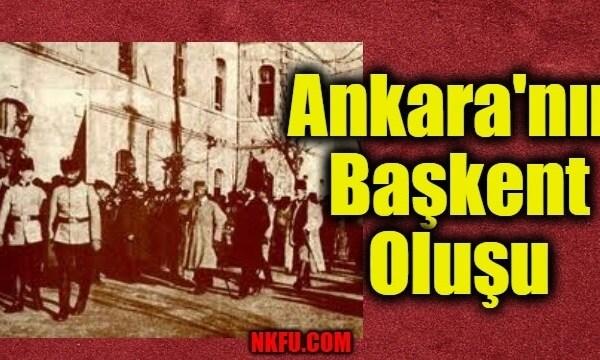 Ankara'nın Başkent Oluşu – Ankara Nasıl Başkent Olmuştur? Tarihçesi