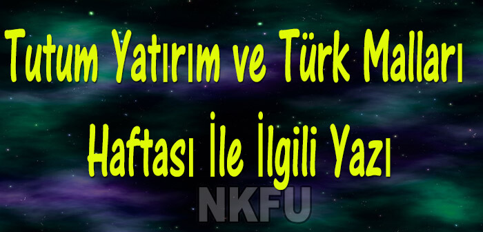Tutum Yatırım ve Türk Malları Haftası İle İlgili Yazı