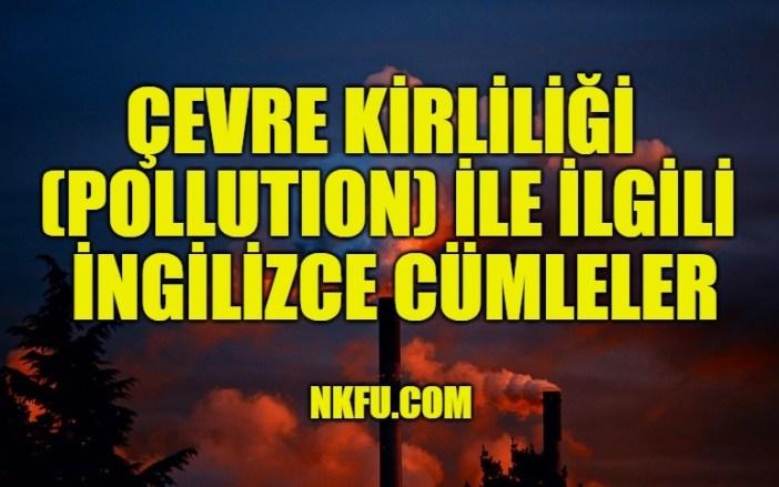 Çevre Kirliliği (Pollution) İle İlgili İngilizce Cümleler