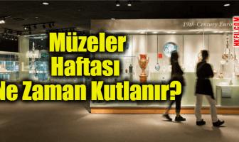 Müzeler Haftası Nedir ve Ne Zamandır?