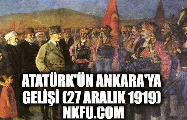 27 Aralık - Atatürk'ün Ankara'ya Gelişi