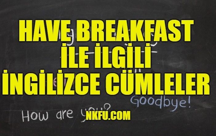 Have Breakfast İle İlgili İngilizce Cümleler