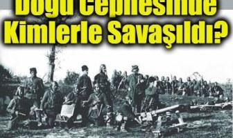 Doğu Cephesinde Kimlerle Savaşıldı?