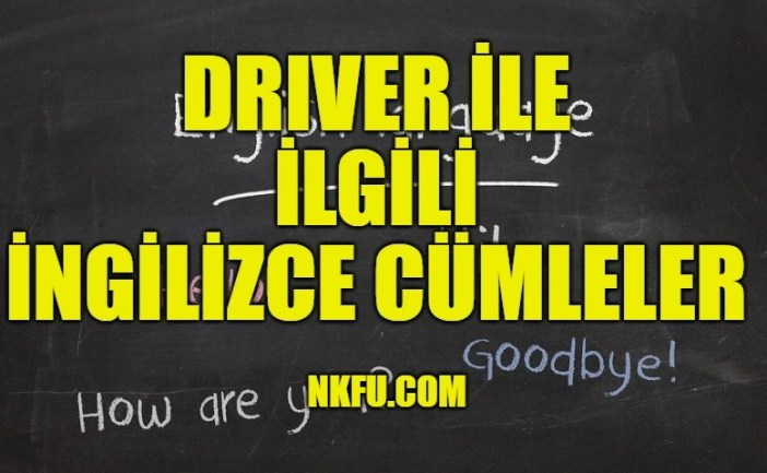 Driver İle İlgili İngilizce Cümleler
