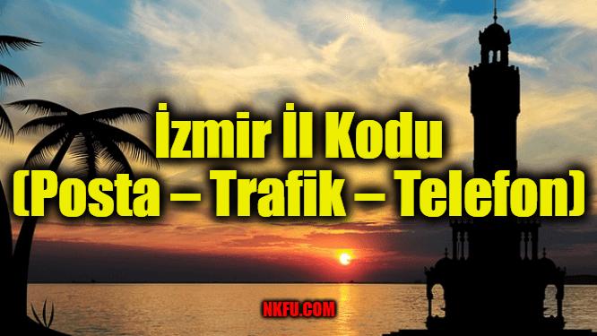 İzmir İl Kodu Tüm İlçeleri Posta Kodları Trafik Plakaları ...