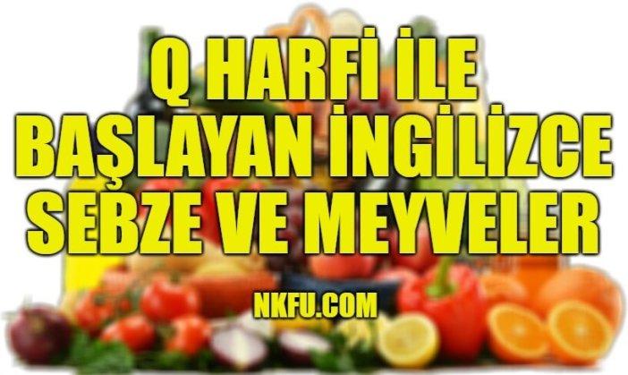 Q Harfiyle Başlayan İngilizce Meyveler ve Sebzeler