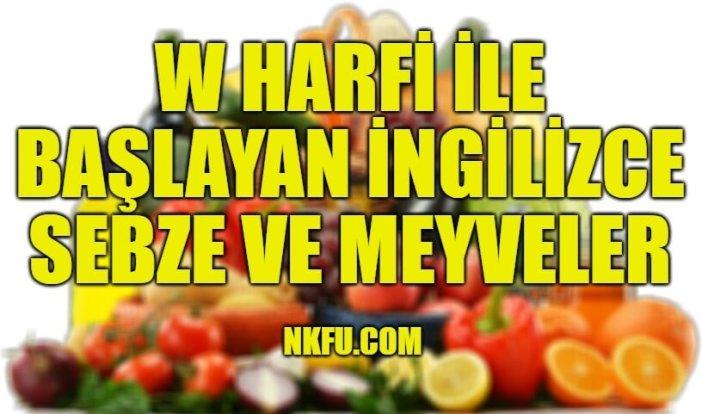 W Harfiyle Başlayan İngilizce Meyveler ve Sebzeler
