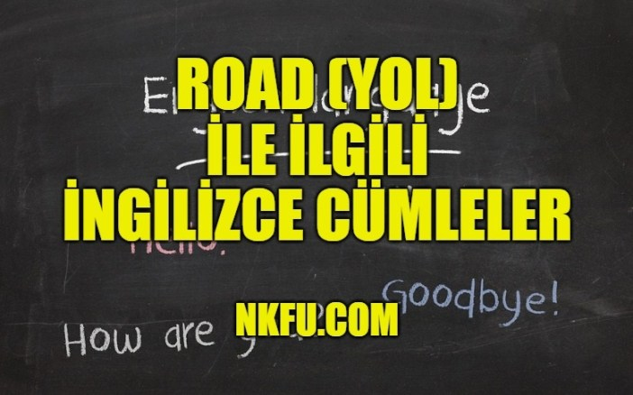 Road (Yol) İle İlgili İngilizce Cümleler