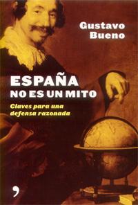 Gustavo Bueno, España no es un mito. Claves para una defensa razonada, Temas de Hoy, Madrid 2005, 302 páginas